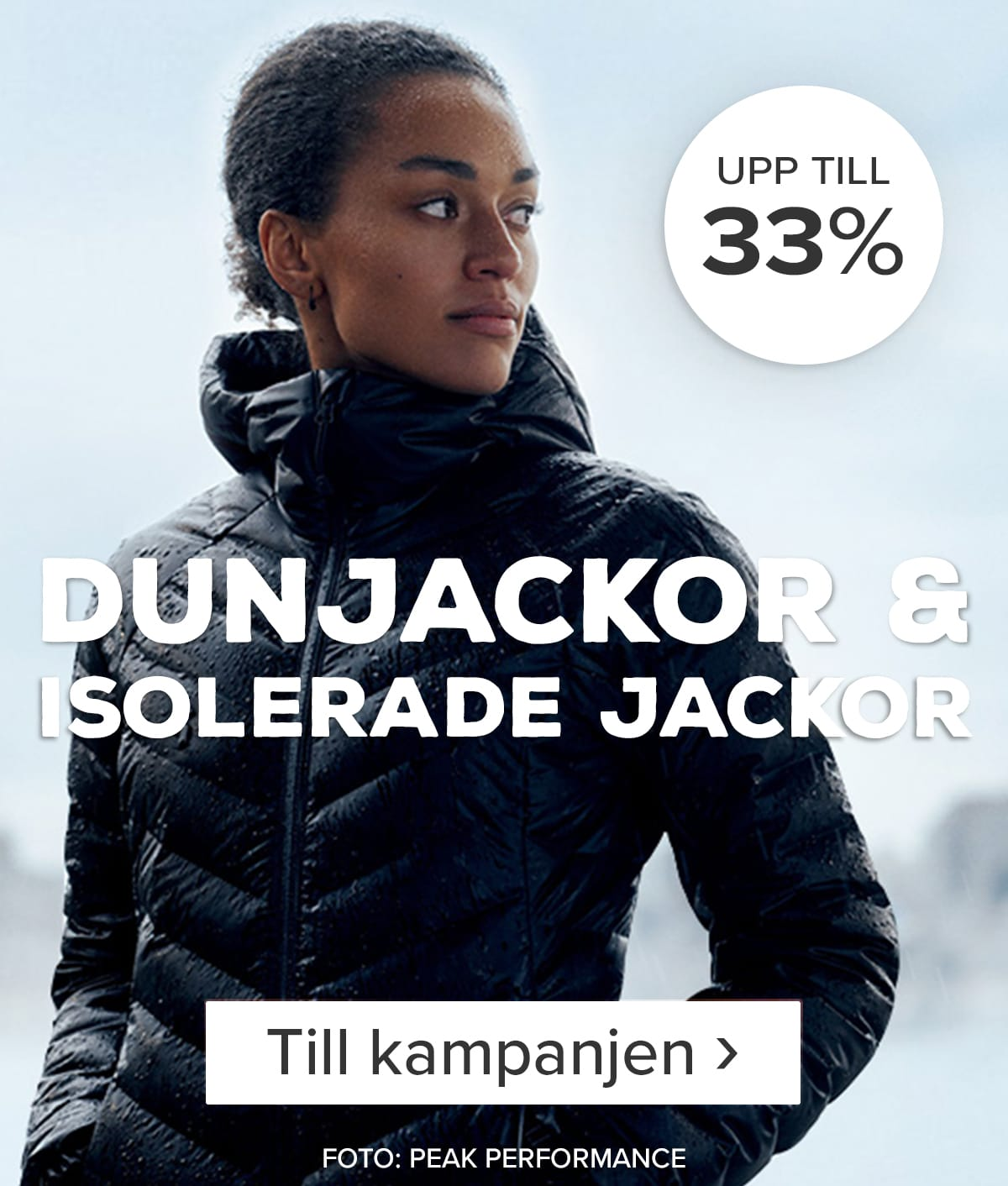 Upp till 33% på dunjackor och isolerade jackor. Se här